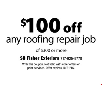 $100 off any roofing repair job of $300 or more. With this coupon. Not valid with other offers or prior services. Offer expires 10/31/16.
