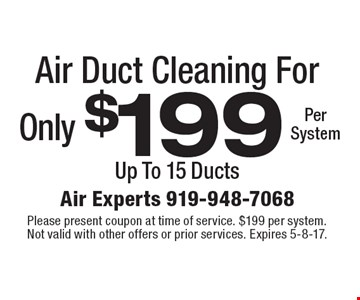 Air Duct Cleaning For Only $199 Per System. Up To 15 Ducts. Please present coupon at time of service. $199 per system. Not valid with other offers or prior services. Expires 5-8-17.