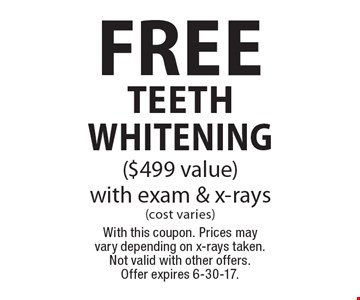 Free teeth whitening ($499 value) with exam & x-rays (cost varies). With this coupon. Prices may vary depending on x-rays taken. Not valid with other offers. Offer expires 6-30-17.