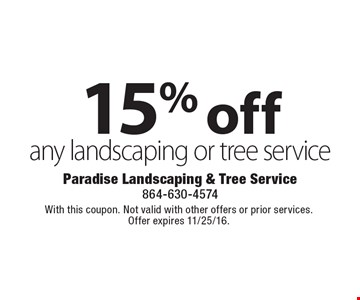 15% off any landscaping or tree service. With this coupon. Not valid with other offers or prior services. Offer expires 11/25/16.