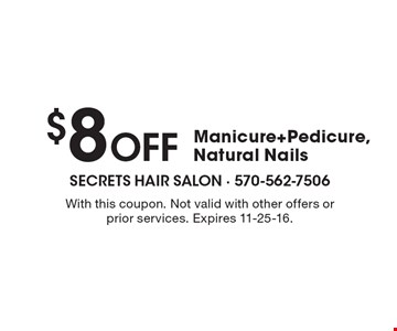 $8 Off Manicure+Pedicure, Natural Nails. With this coupon. Not valid with other offers or prior services. Expires 11-25-16.