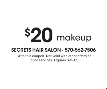 $20 makeup. With this coupon. Not valid with other offers or prior services. Expires 3-3-17.