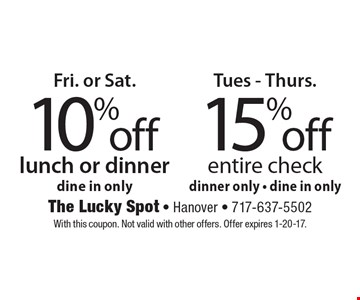 15% off entire check dinner only - dine in only. 10% off lunch or dinner dine in only. With this coupon. Not valid with other offers. Offer expires 1-20-17.