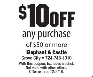 $10 off any purchase of $50 or more. With this coupon. Excludes alcohol. Not valid with other offers. Offer expires 12/2/16.