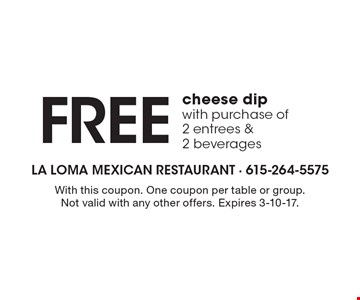 Free cheese dip with purchase of 2 entrees & 2 beverages. With this coupon. One coupon per table or group. Not valid with any other offers. Expires 3-10-17.