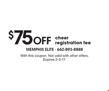 $75 Off cheer registration fee. With this coupon. Not valid with other offers. Expires 2-3-17.