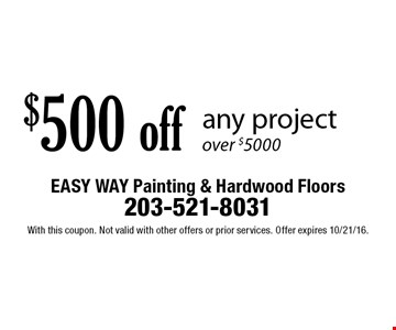 $500 off any project over $5000. With this coupon. Not valid with other offers or prior services. Offer expires 10/21/16.
