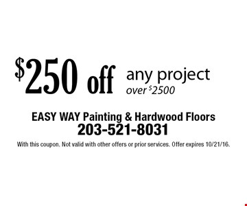 $250 off any project over $2500. With this coupon. Not valid with other offers or prior services. Offer expires 10/21/16.
