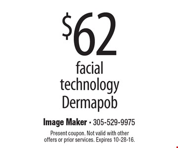 $62 facial technology Dermapob. Present coupon. Not valid with other offers or prior services. Expires 10-28-16.