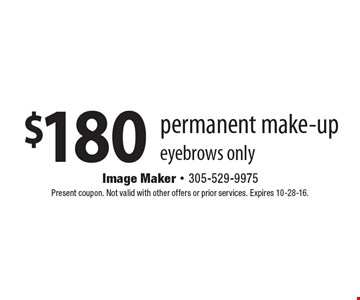 $180 permanent make-up. eyebrows only. Present coupon. Not valid with other offers or prior services. Expires 10-28-16.