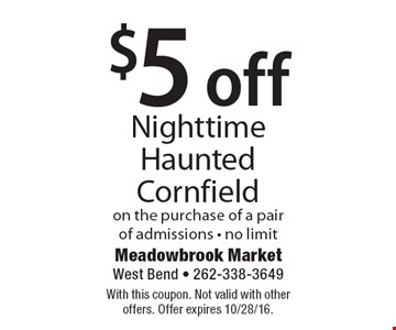 $5 Off Nighttime Haunted Cornfield on the purchase of a pair of admissions - no limit. With this coupon. Not valid with other offers. Offer expires 10/28/16.
