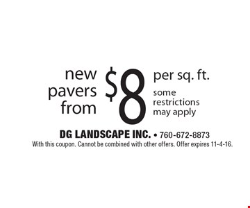 new pavers from $8 per sq. ft. Some restrictions may apply. With this coupon. Cannot be combined with other offers. Offer expires 11-4-16.