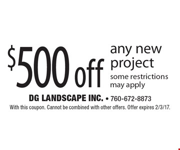 $500 off any new project. Some restrictions may apply. With this coupon. Cannot be combined with other offers. Offer expires 2/3/17.