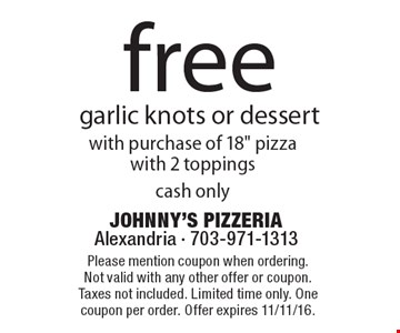 Free garlic knots or dessert with purchase of 18