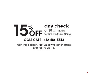 15% off any check of $8 or more valid before 8am. With this coupon. Not valid with other offers. Expires 10-28-16.