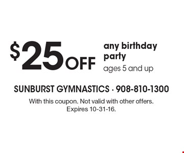 $25 Off any birthday party, ages 5 and up. With this coupon. Not valid with other offers. Expires 10-31-16.