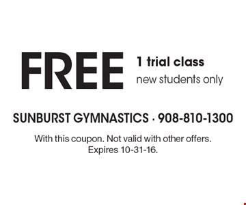Free 1 trial class, new students only. With this coupon. Not valid with other offers. Expires 10-31-16.