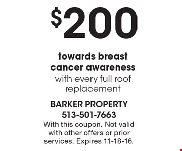 $200 towards breast cancer awareness with every full roof replacement. With this coupon. Not valid with other offers or prior services. Expires 11-18-16.
