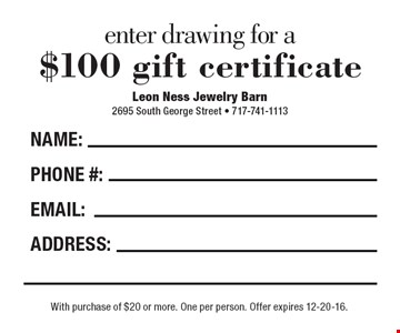 Enter drawing for a $100 gift certificate. With purchase of $20 or more. One per person. Offer expires 12-20-16.