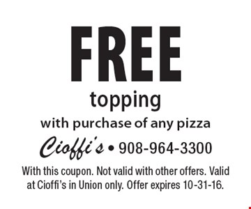 Free topping with purchase of any pizza. With this coupon. Not valid with other offers. Valid at Cioffi's in Union only. Offer expires 10-31-16.