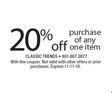 20% off purchase of any one item. With this coupon. Not valid with other offers or prior purchases. Expires 11-11-16.