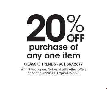 20% off purchase of any one item. With this coupon. Not valid with other offers or prior purchases. Expires 2/3/17.