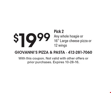 $19.99 Pick 2. Any whole hoagie or 16