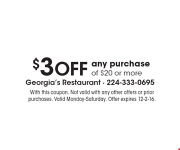 $3 off any purchase of $20 or more. With this coupon. Not valid with any other offers or prior purchases. Valid Monday-Saturday. Offer expires 12-2-16.