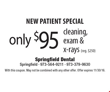 New Patient Special - Cleaning, exam & x-rays only $95 (reg. $250). With this coupon. May not be combined with any other offer. Offer expires 11/30/16.