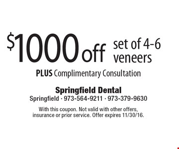 $1000 off set of 4-6 veneers PLUS Complimentary Consultation. With this coupon. Not valid with other offers, insurance or prior service. Offer expires 11/30/16.