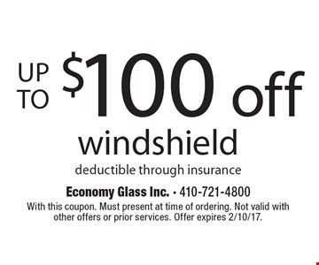 Up to $100 off windshield. Deductible through insurance. With this coupon. Must present at time of ordering. Not valid with other offers or prior services. Offer expires 2/10/17.