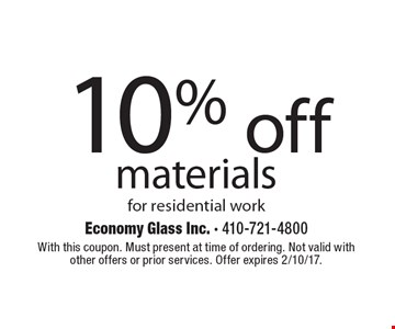 10% off materials for residential work. With this coupon. Must present at time of ordering. Not valid with other offers or prior services. Offer expires 2/10/17.