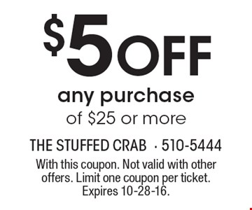 $5 Off any purchase of $25 or more. With this coupon. Not valid with other offers. Limit one coupon per ticket. Expires 10-28-16.