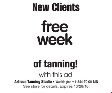 New Clients free week of tanning! With this ad. See store for details. Expires 10/28/16.