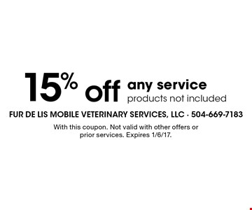 15% off any service products not included. With this coupon. Not valid with other offers or prior services. Expires 1/6/17.
