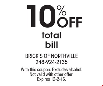 10% Off Total Bill. With this coupon. Excludes alcohol. Not valid with other offer.Expires 12-2-16.