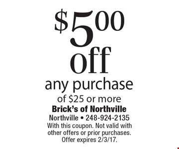 $5.00 off any purchase of $25 or more. With this coupon. Not valid with other offers or prior purchases. Offer expires 2/3/17.