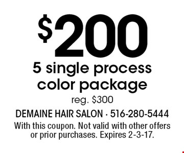 $2005 single process color packagereg. $300. With this coupon. Not valid with other offers or prior purchases. Expires 2-3-17.