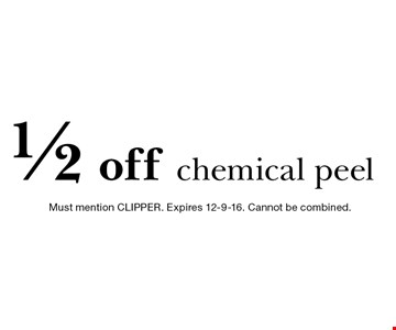 1/2 off chemical peel. Must mention CLIPPER. Expires 12-9-16. Cannot be combined.