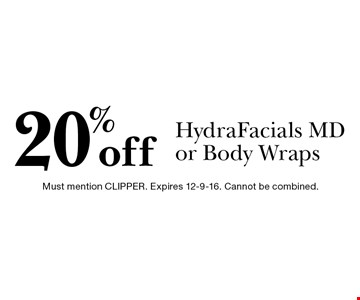 20%off HydraFacials MD or Body Wraps. Must mention CLIPPER. Expires 12-9-16. Cannot be combined.