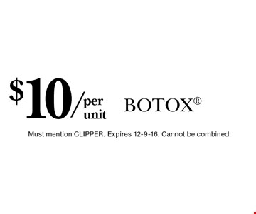 $10/per unit BOTOX. Must mention CLIPPER. Expires 12-9-16. Cannot be combined.