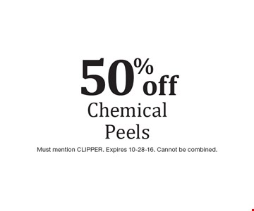 50% off Chemical Peels. Must mention CLIPPER. Expires 10-28-16. Cannot be combined.