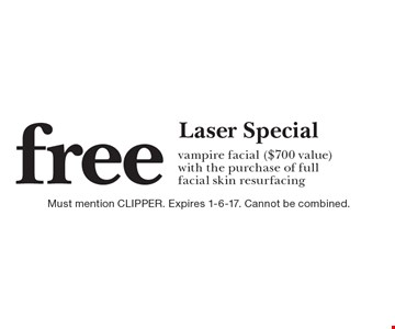Free Laser Special vampire facial ($700 value) with the purchase of full facial skin resurfacing. Must mention CLIPPER. Expires 1-6-17. Cannot be combined.