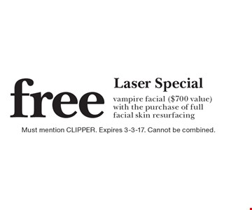 Free Laser Special. Vampire facial ($700 value) with the purchase of full facial skin resurfacing. Must mention CLIPPER. Expires 3-3-17. Cannot be combined.
