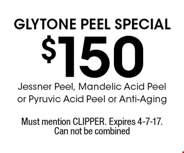 Glytone Peel Special. $150 Jessner Peel, Mandelic Acid Peel or Pyruvic Acid Peel or Anti-Aging. Must mention CLIPPER. Expires 4-7-17. Can not be combined.