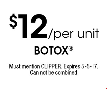 $12/per unit Botox. Must mention CLIPPER. Expires 5-5-17. Can not be combined