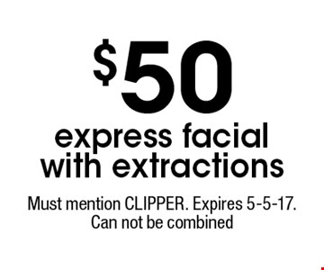 $50 express facial with extractions. Must mention CLIPPER. Expires 5-5-17. Can not be combined