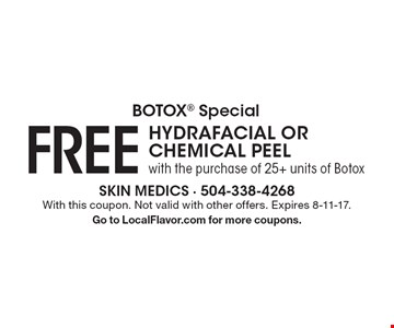 BOTOX SpecialFree HYDRAFACIAL OR CHEMICAL PEEL with the purchase of 25+ units of Botox. With this coupon. Not valid with other offers. Expires 8-11-17. Go to LocalFlavor.com for more coupons.