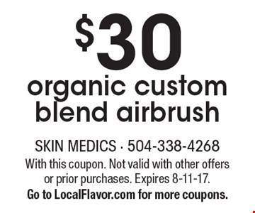$30 organic custom blend airbrush. With this coupon. Not valid with other offers or prior purchases. Expires 8-11-17. Go to LocalFlavor.com for more coupons.