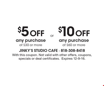 $5 Off any purchase of $30 or more or $10 Off any purchase of $60 or more. With this coupon. Not valid with other offers, coupons,specials or deal certificates.Expires 12-9-16.